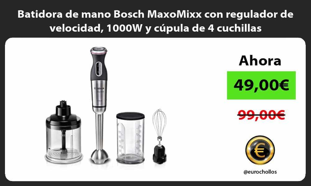 Batidora de mano Bosch MaxoMixx con regulador de velocidad 1000W y cúpula de 4 cuchillas