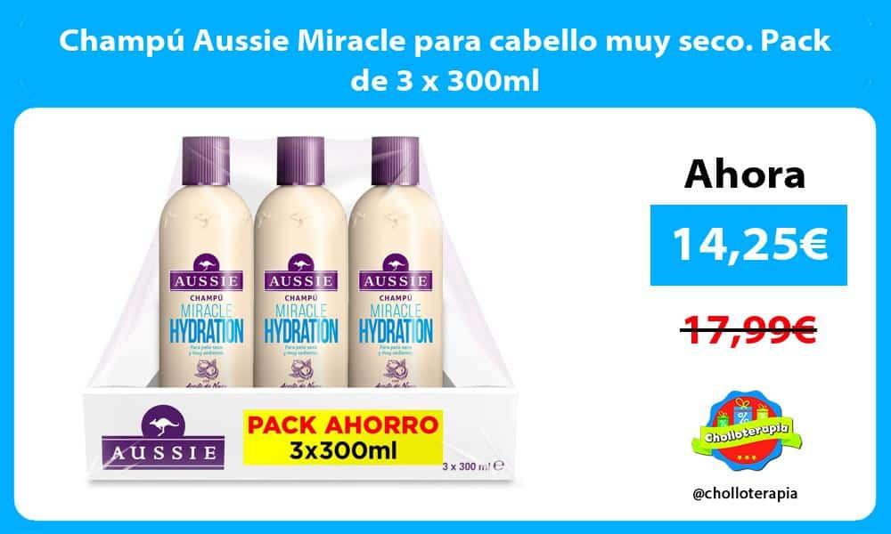Champú Aussie Miracle para cabello muy seco. Pack de 3 x 300ml
