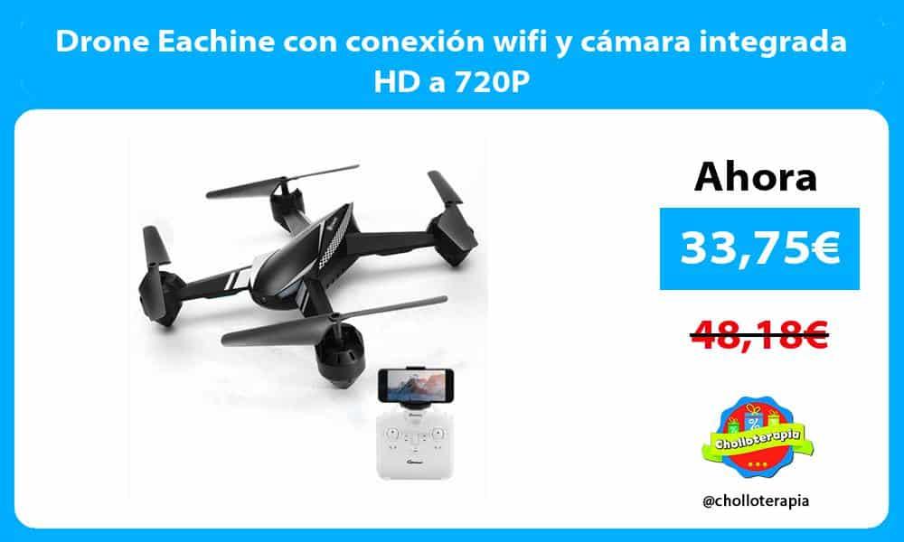 Drone Eachine con conexión wifi y cámara integrada HD a 720P