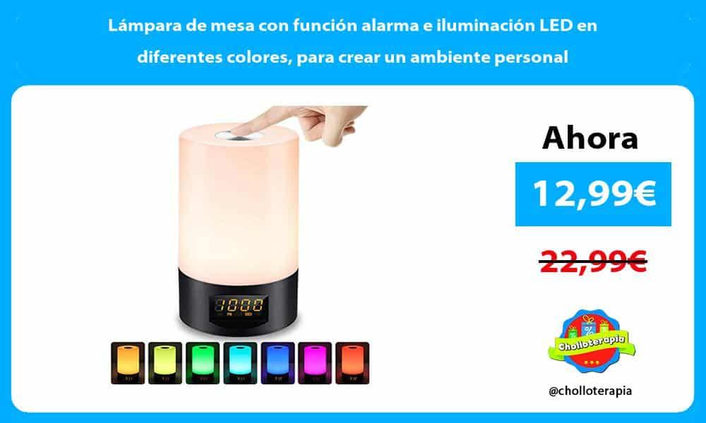 Lámpara de mesa con función alarma e iluminación LED en diferentes colores para crear un ambiente personal