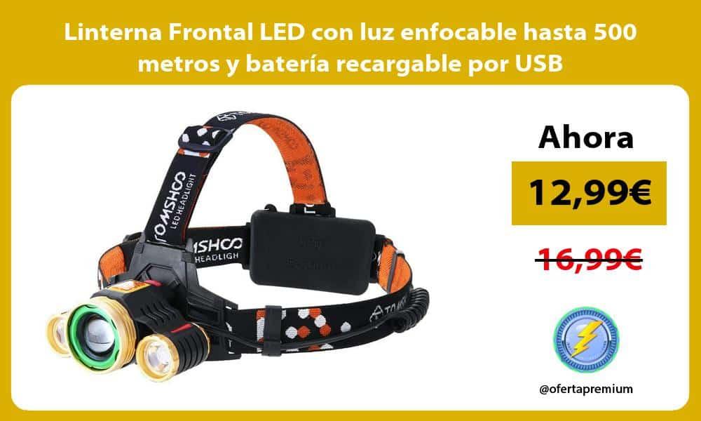 Linterna Frontal LED con luz enfocable hasta 500 metros y batería recargable por USB