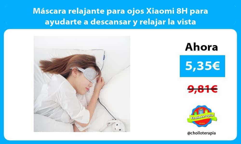 Máscara relajante para ojos Xiaomi 8H para ayudarte a descansar y relajar la vista