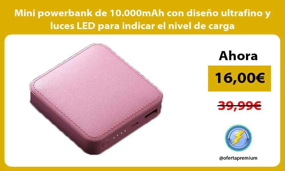 Mini powerbank de 10.000mAh con diseño ultrafino y luces LED para indicar el nivel de carga