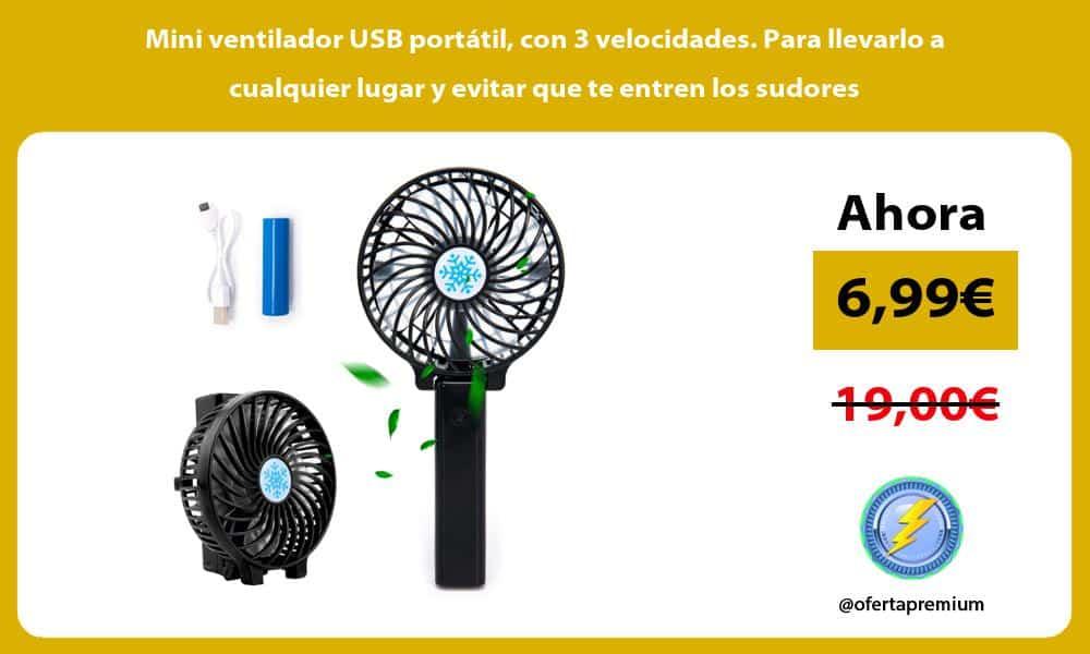 Mini ventilador USB portátil con 3 velocidades. Para llevarlo a cualquier lugar y evitar que te entren los sudores