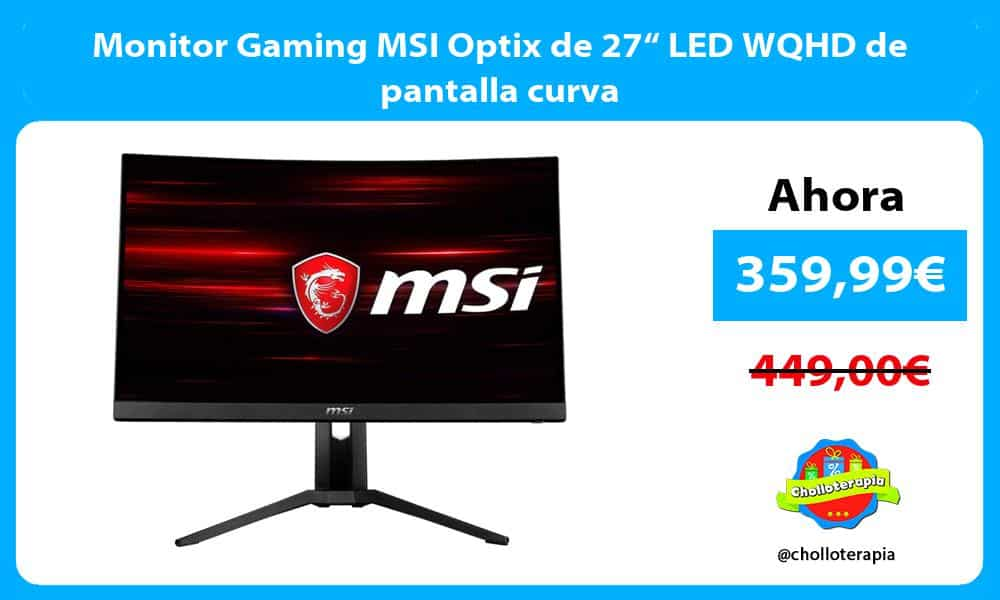 "Monitor Gaming MSI Optix de 27"" LED WQHD de pantalla curva"