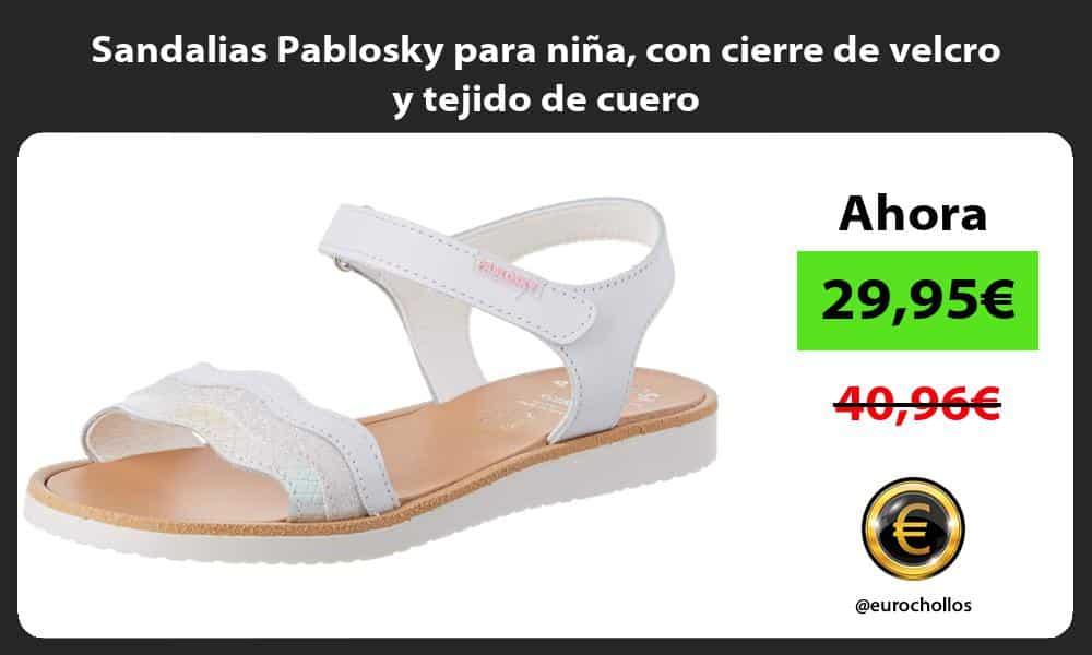 Sandalias Pablosky para niña con cierre de velcro y tejido de cuero
