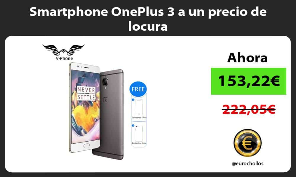 Smartphone OnePlus 3 a un precio de locura