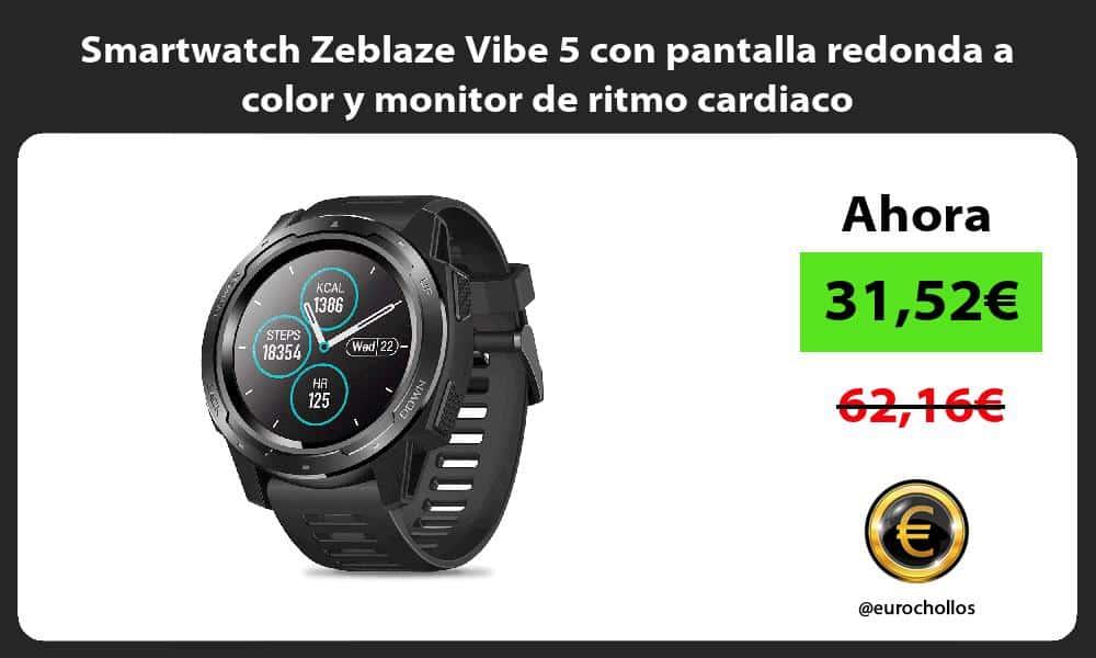 Smartwatch Zeblaze Vibe 5 con pantalla redonda a color y monitor de ritmo cardiaco