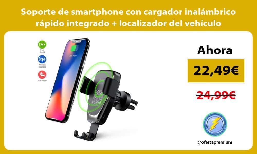 Soporte de smartphone con cargador inalámbrico rápido integrado localizador del vehículo