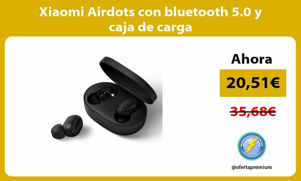 Xiaomi Airdots con bluetooth 5.0 y caja de carga