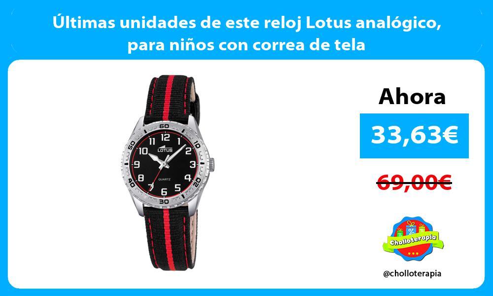 ltimas unidades de este reloj Lotus analógico para niños con correa de tela
