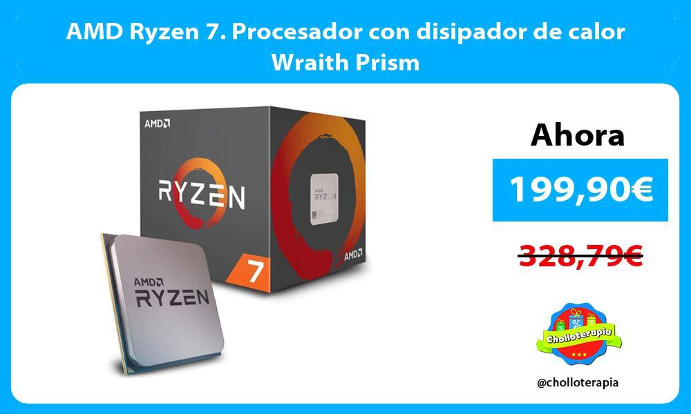 AMD Ryzen 7. Procesador con disipador de calor Wraith Prism
