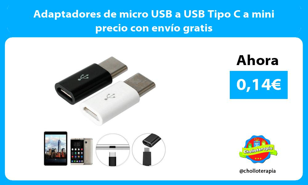 Adaptadores de micro USB a USB Tipo C a mini precio con envío gratis