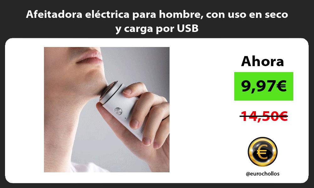 Afeitadora eléctrica para hombre con uso en seco y carga por USB