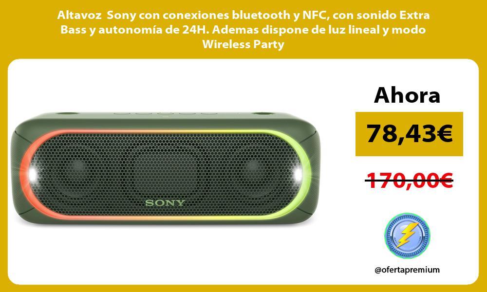 Altavoz Sony con conexiones bluetooth y NFC con sonido Extra Bass y autonomía de 24H. Ademas dispone de luz lineal y modo Wireless Party