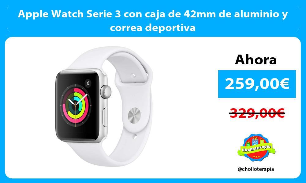Apple Watch Serie 3 con caja de 42mm de aluminio y correa deportiva