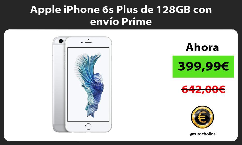 Apple iPhone 6s Plus de 128GB con envío Prime