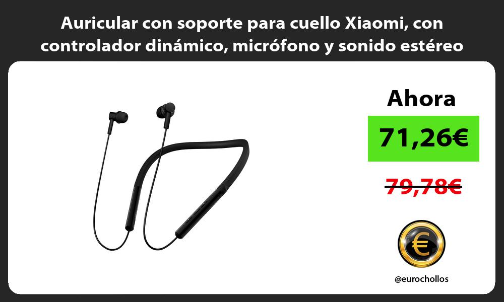 Auricular con soporte para cuello Xiaomi con controlador dinámico micrófono y sonido estéreo HD