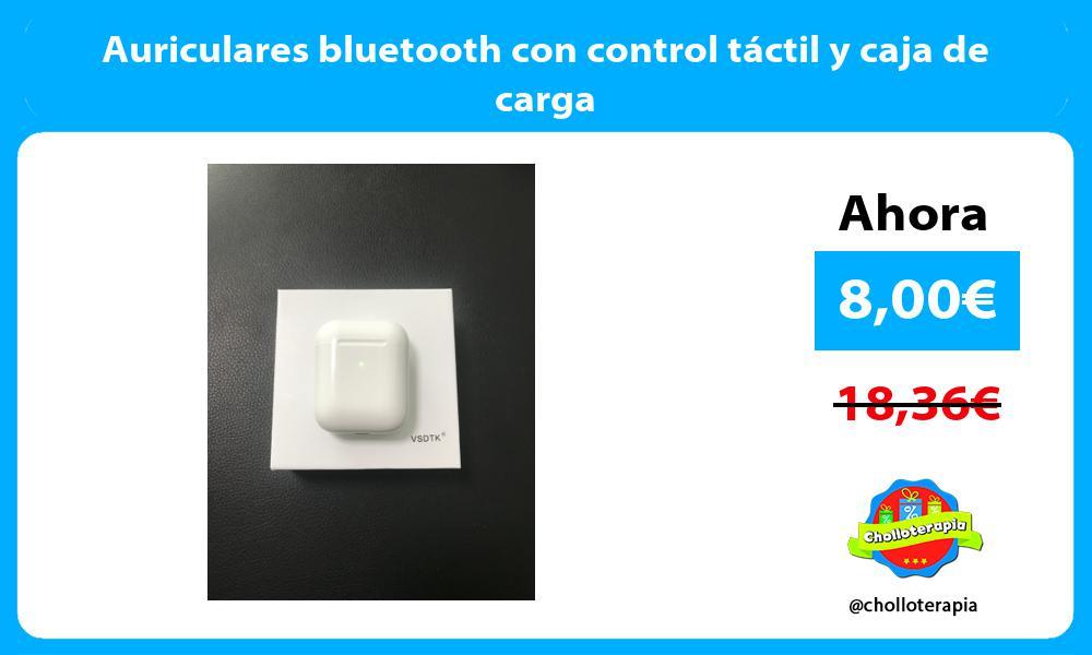 Auriculares bluetooth con control táctil y caja de carga