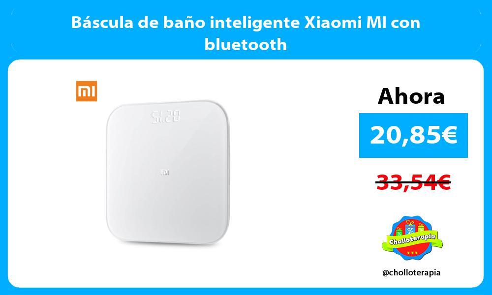 Báscula de baño inteligente Xiaomi MI con bluetooth