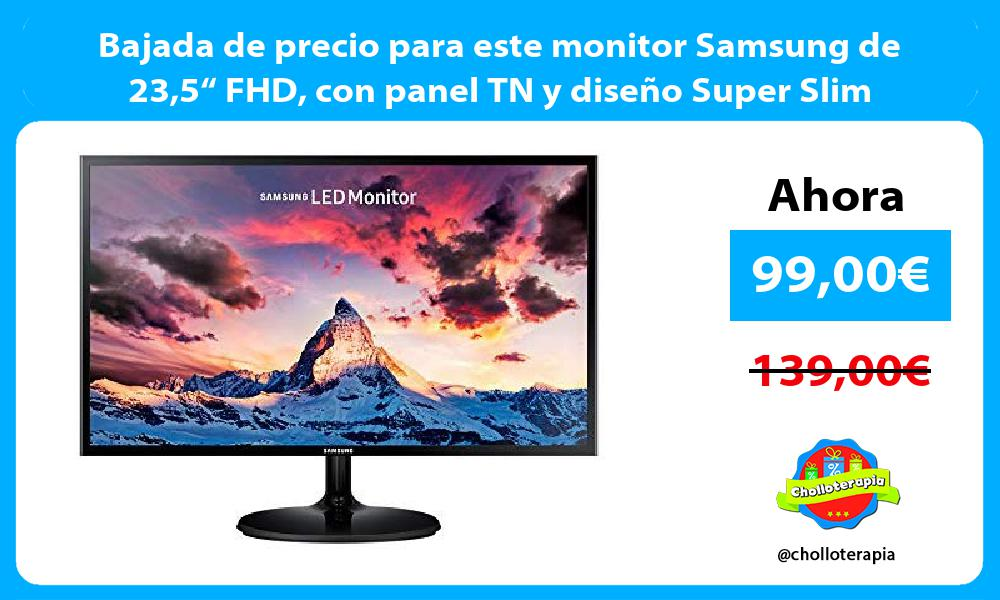 """Bajada de precio para este monitor Samsung de 235"""" FHD con panel TN y diseño Super Slim"""
