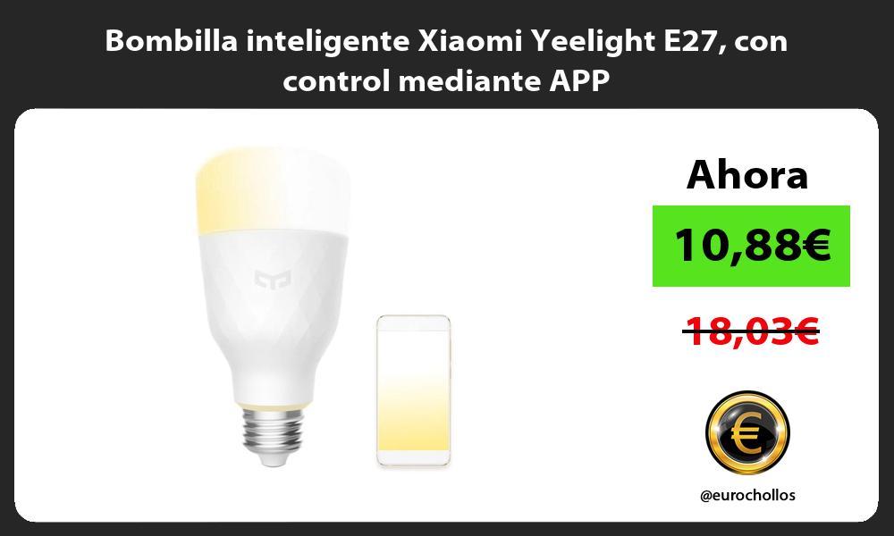 Bombilla inteligente Xiaomi Yeelight E27 con control mediante APP