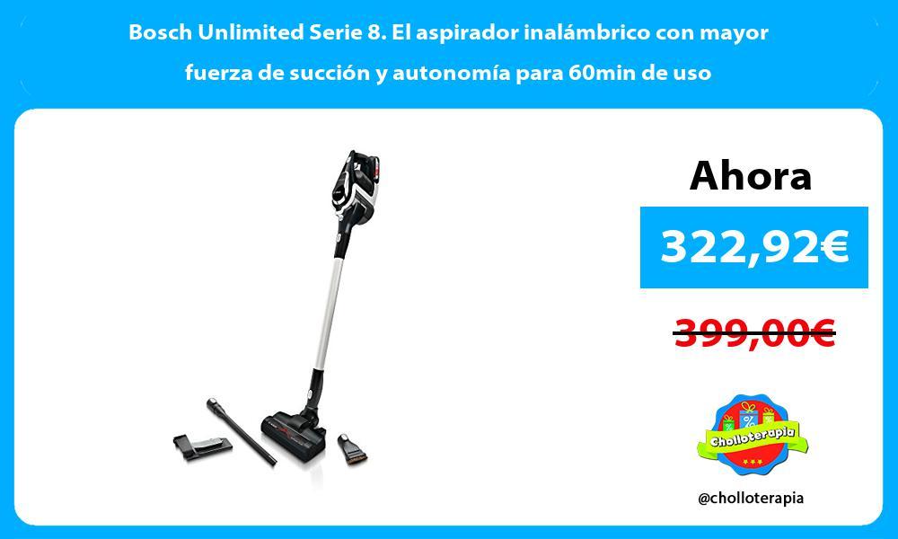 Bosch Unlimited Serie 8. El aspirador inalámbrico con mayor fuerza de succión y autonomía para 60min de uso