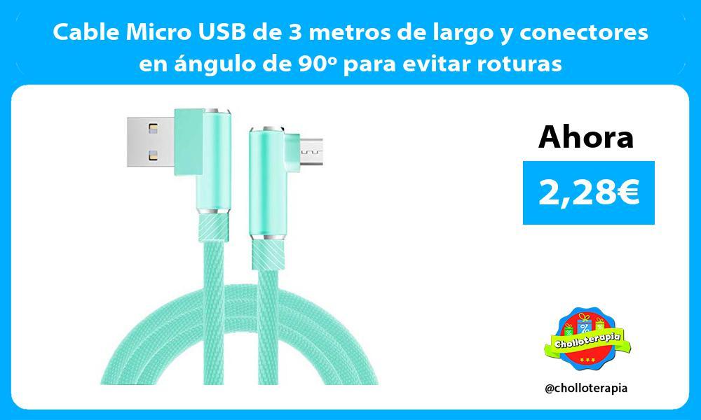 Cable Micro USB de 3 metros de largo y conectores en ángulo de 90º para evitar roturas