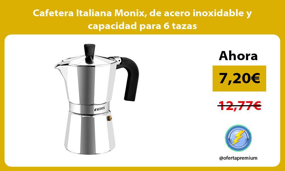 Cafetera Italiana Monix de acero inoxidable y capacidad para 6 tazas