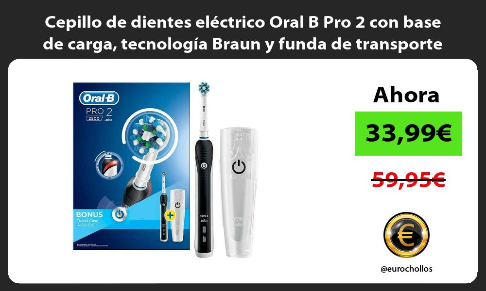 Cepillo de dientes eléctrico Oral B Pro 2 con base de carga tecnología Braun y funda de transporte