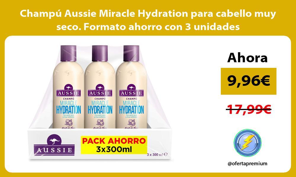 Champú Aussie Miracle Hydration para cabello muy seco. Formato ahorro con 3 unidades