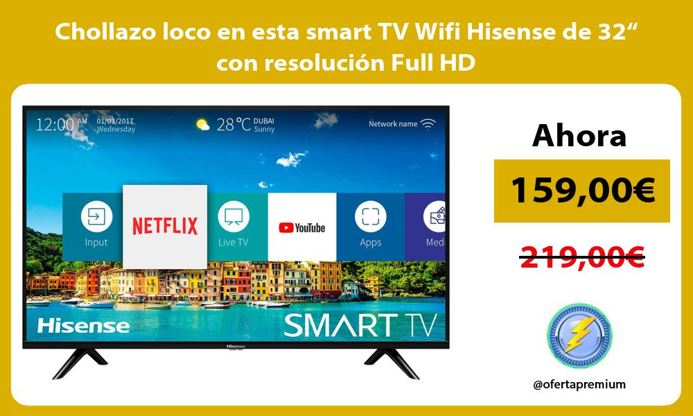 "Chollazo loco en esta smart TV Wifi Hisense de 32"" con resolución Full HD"