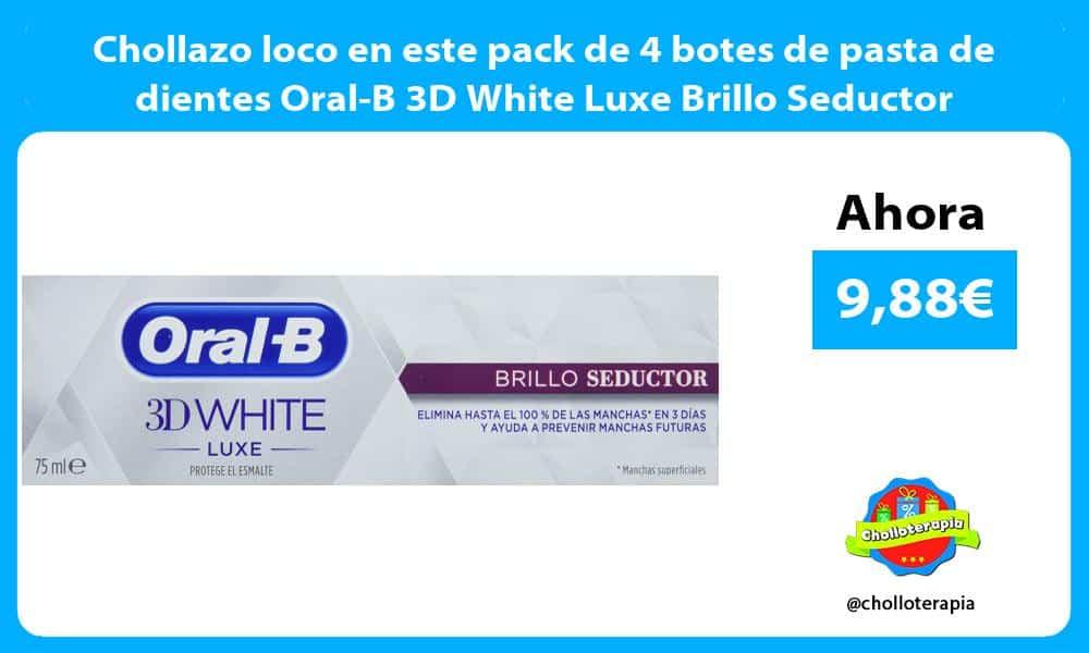 Chollazo loco en este pack de 4 botes de pasta de dientes Oral B 3D White Luxe Brillo Seductor