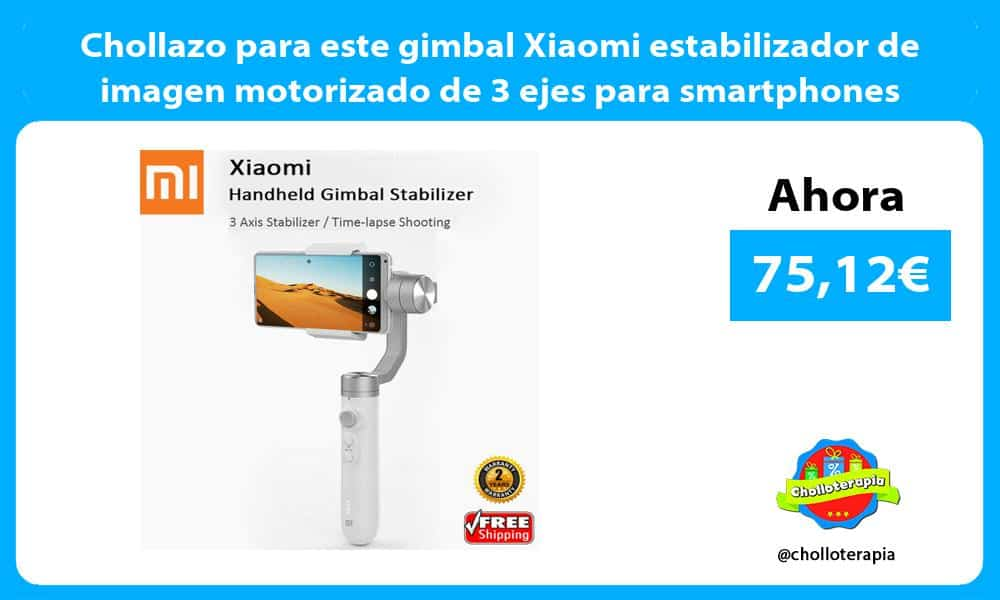 Chollazo para este gimbal Xiaomi estabilizador de imagen motorizado de 3 ejes para smartphones