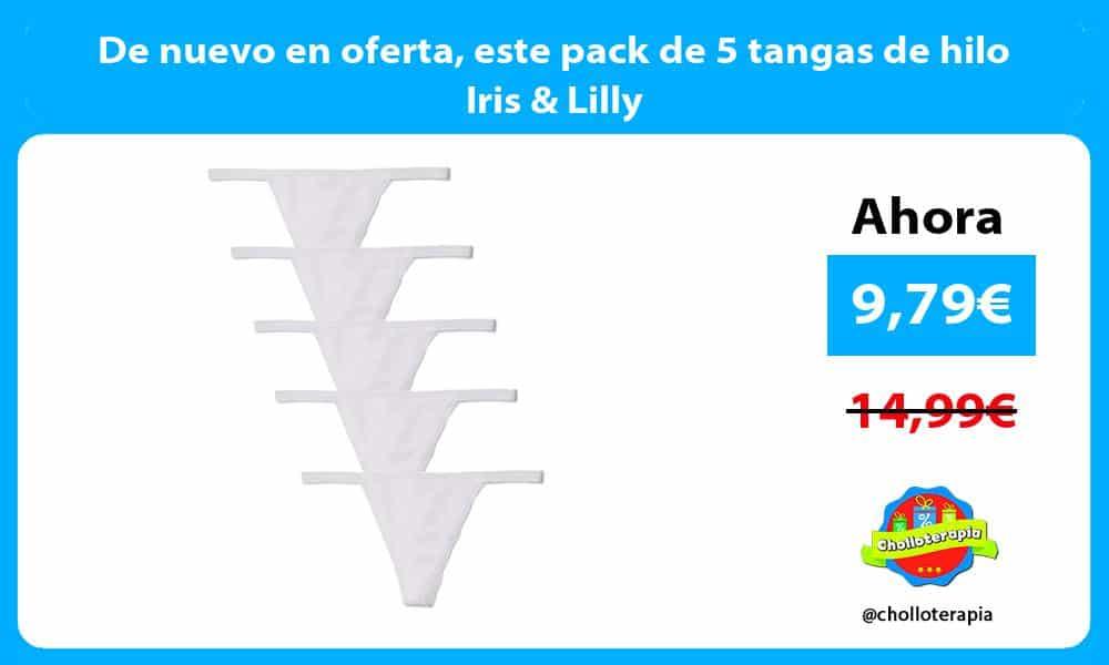 De nuevo en oferta este pack de 5 tangas de hilo Iris Lilly