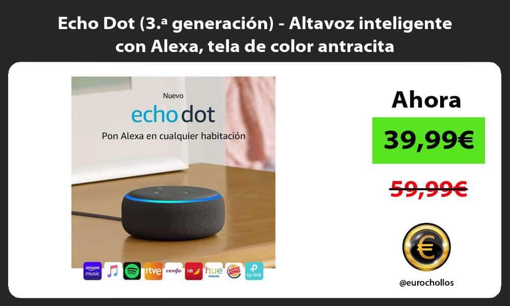 Echo Dot 3.ª generación Altavoz inteligente con Alexa tela de color antracita