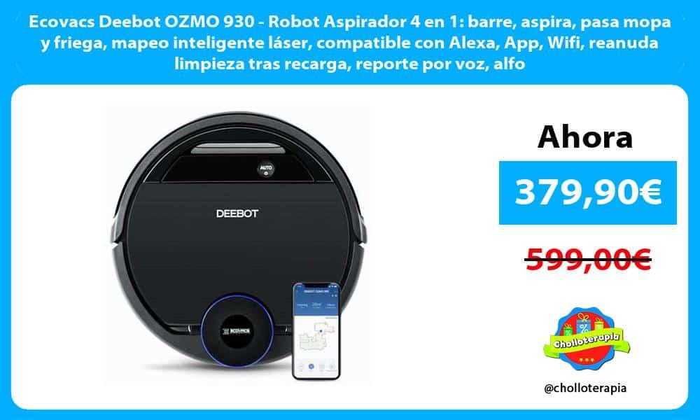 Ecovacs Deebot OZMO 930 Robot Aspirador 4 en 1 barre aspira pasa mopa y friega mapeo inteligente láser compatible con Alexa App Wifi reanuda limpieza tras recarga reporte por voz alfombras