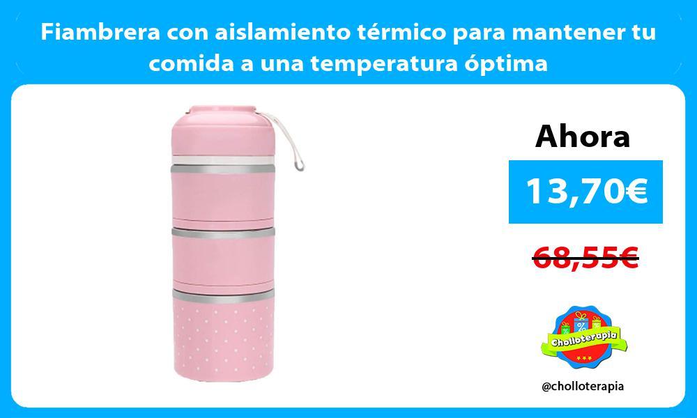 Fiambrera con aislamiento térmico para mantener tu comida a una temperatura óptima