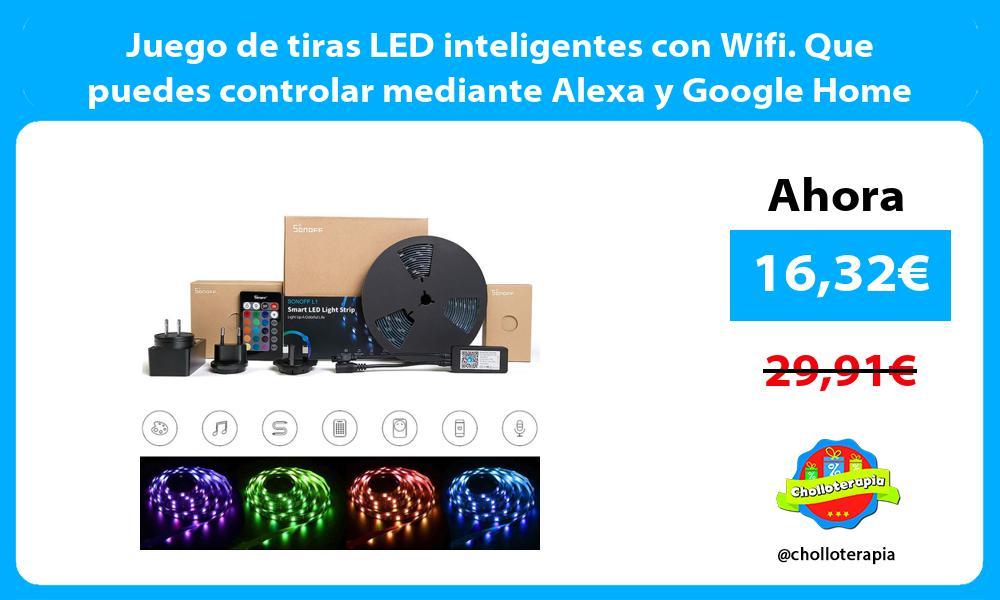 Juego de tiras LED inteligentes con Wifi. Que puedes controlar mediante Alexa y Google Home