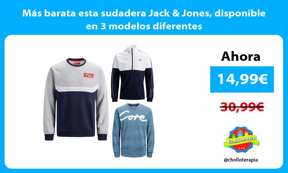 Más barata esta sudadera Jack Jones disponible en 3 modelos diferentes