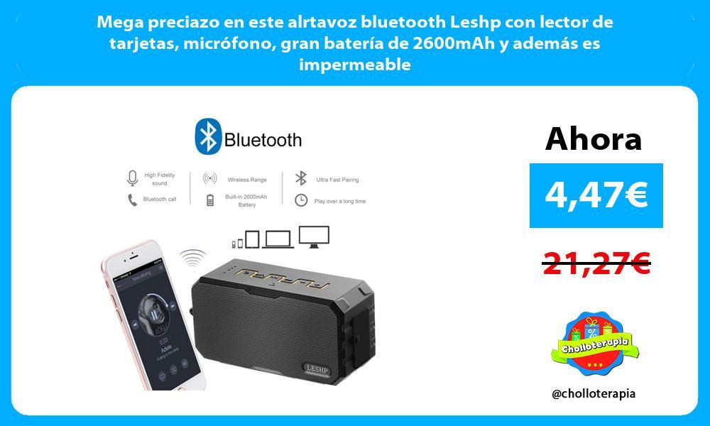 Mega preciazo en este alrtavoz bluetooth Leshp con lector de tarjetas micrófono gran batería de 2600mAh y además es impermeable