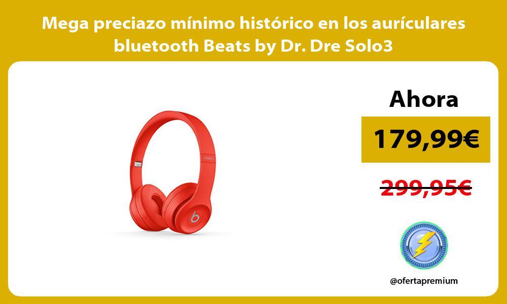 Mega preciazo mínimo histórico en los aurículares bluetooth Beats by Dr. Dre Solo3