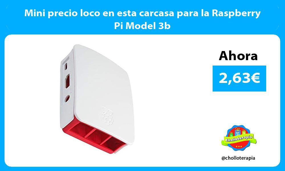 Mini precio loco en esta carcasa para la Raspberry Pi Model 3b