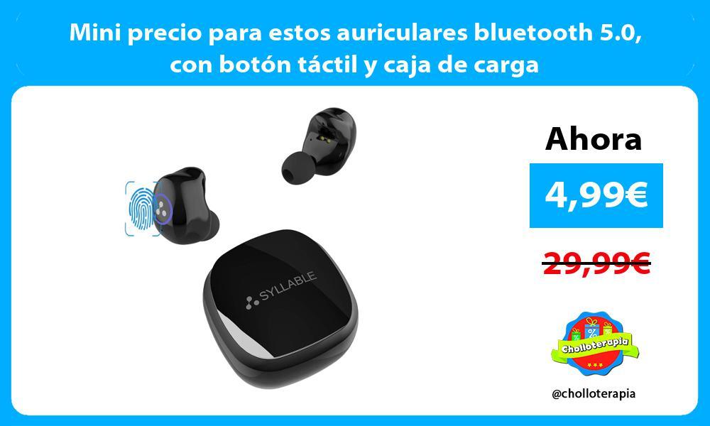 Mini precio para estos auriculares bluetooth 5.0 con botón táctil y caja de carga