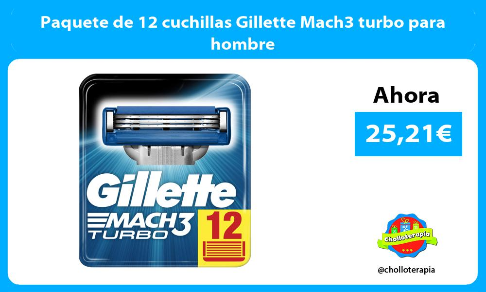 Paquete de 12 cuchillas Gillette Mach3 turbo para hombre