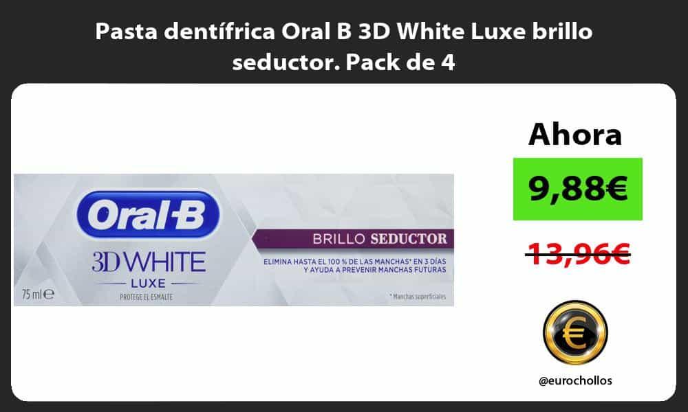 Pasta dentífrica Oral B 3D White Luxe brillo seductor. Pack de 4