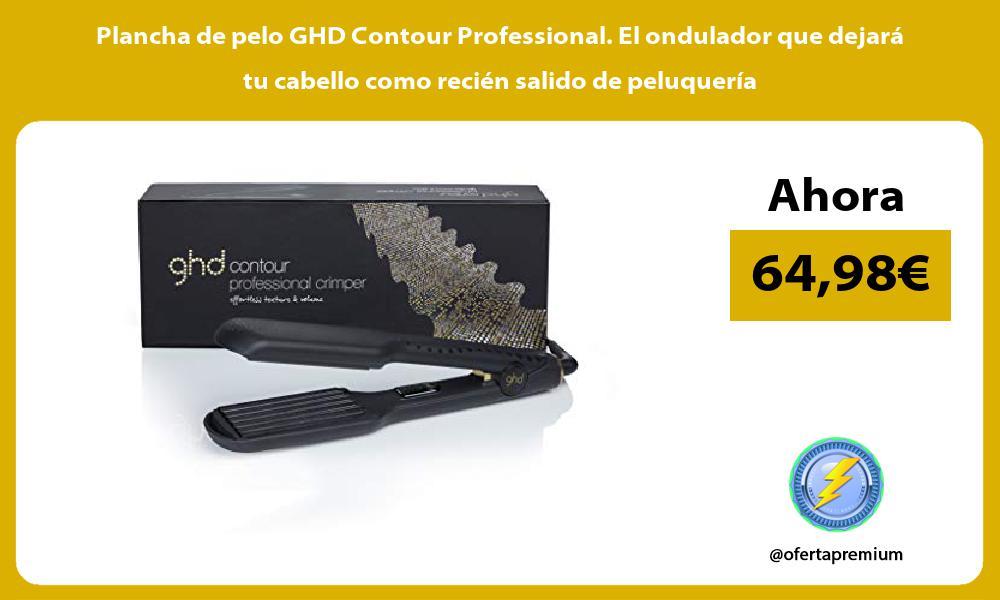 Plancha de pelo GHD Contour Professional. El ondulador que dejará tu cabello como recién salido de peluquería