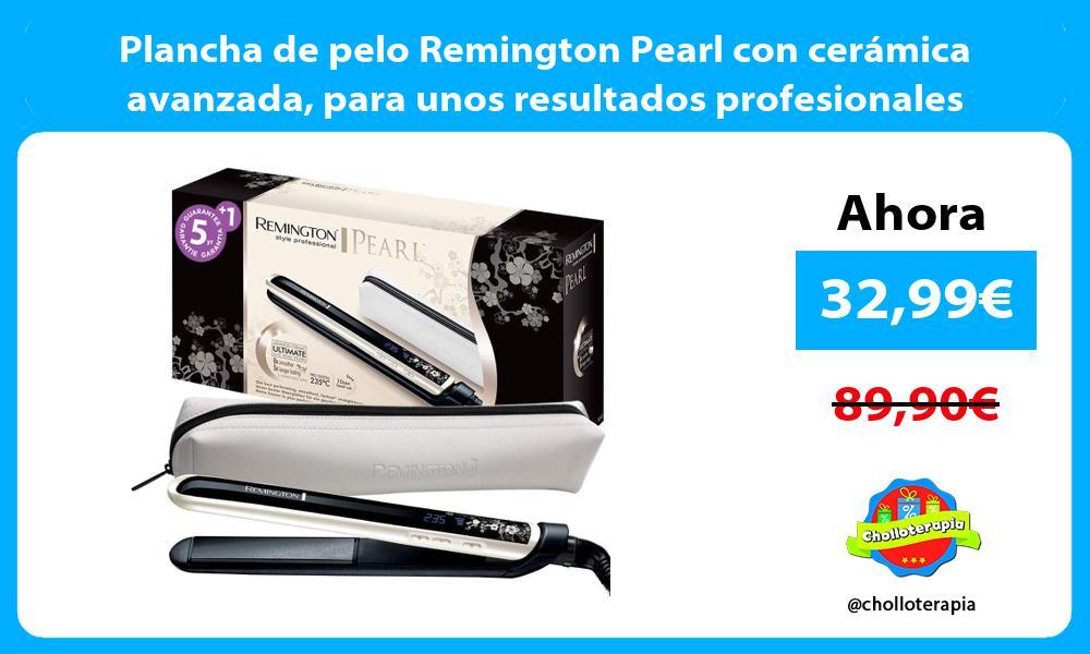 Plancha de pelo Remington Pearl con cerámica avanzada para unos resultados profesionales