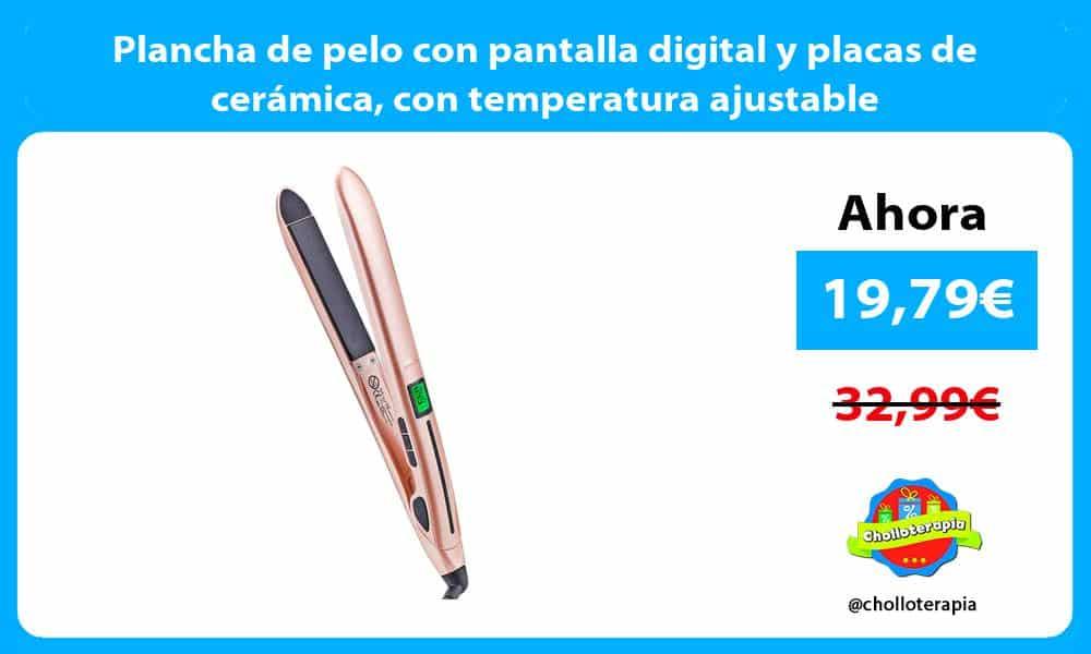 Plancha de pelo con pantalla digital y placas de cerámica con temperatura ajustable