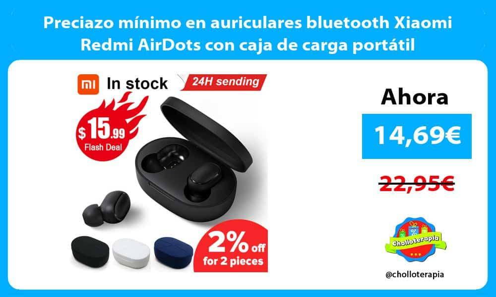 Preciazo mínimo en auriculares bluetooth Xiaomi Redmi AirDots con caja de carga portátil
